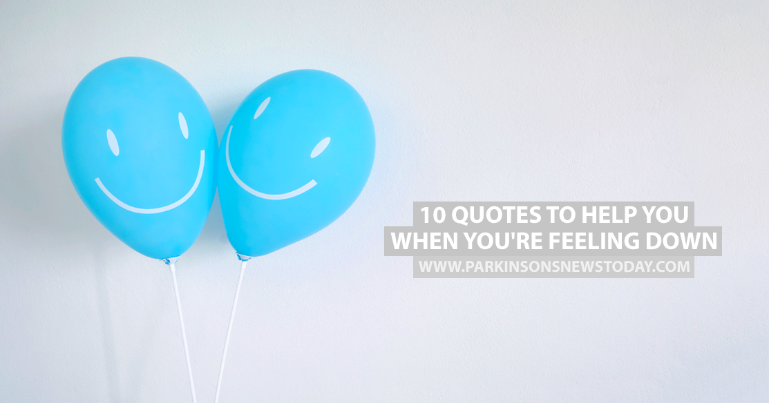 10 Quotes to Help You When You\'re Feeling Down - Parkinson\'s ...